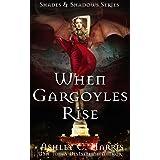 When Gargoyles Rise (Shades and Shadows: Gargoyles Rise Book 1)