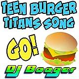 Teen Burger Titans Song Go