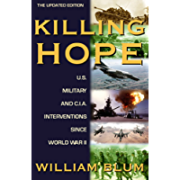 Killing Hope: U.S. and C.I.A. Interventions Since World War II--Updated Through 2003