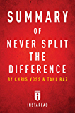 Summary of Never Split the Difference: by Chris Voss and Tahl Raz | Includes Analysis