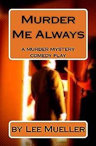 Murder Me Always: A Murder Mystery Comedy