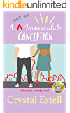 A Not So Immaculate Conception: A Hilarious Romantic Comedy