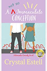 A Not So Immaculate Conception: A Hilarious Romantic Comedy Kindle Edition