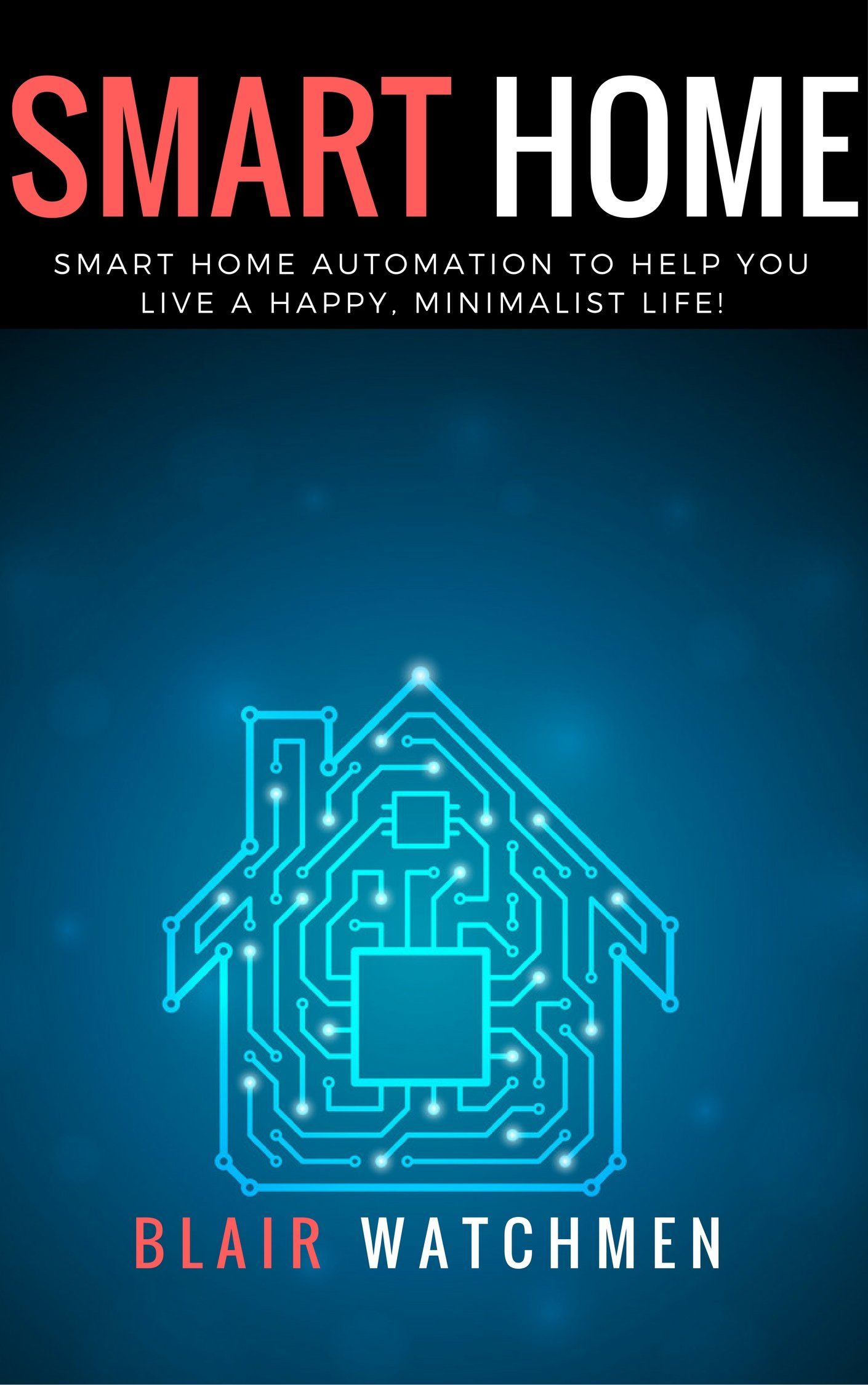 Smart Home  Smart Home Automation To Help You Live A Happy Minimalist Life   Smart Home Home Automation Linux Raspberry PI Home Security   English Edition