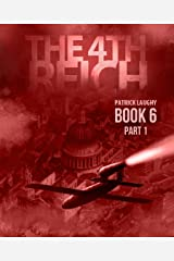 The 4th Reich Book 6 Part 1 Kindle Edition