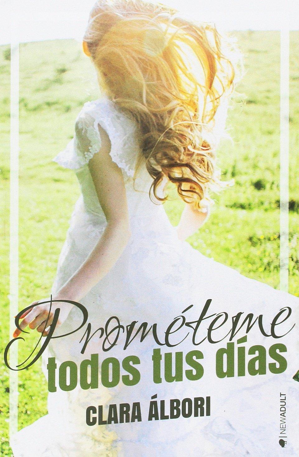 PROMÉTEME TODOS TUS DÍAS (NEW ADULT): Amazon.es: Albori, Clara: Libros