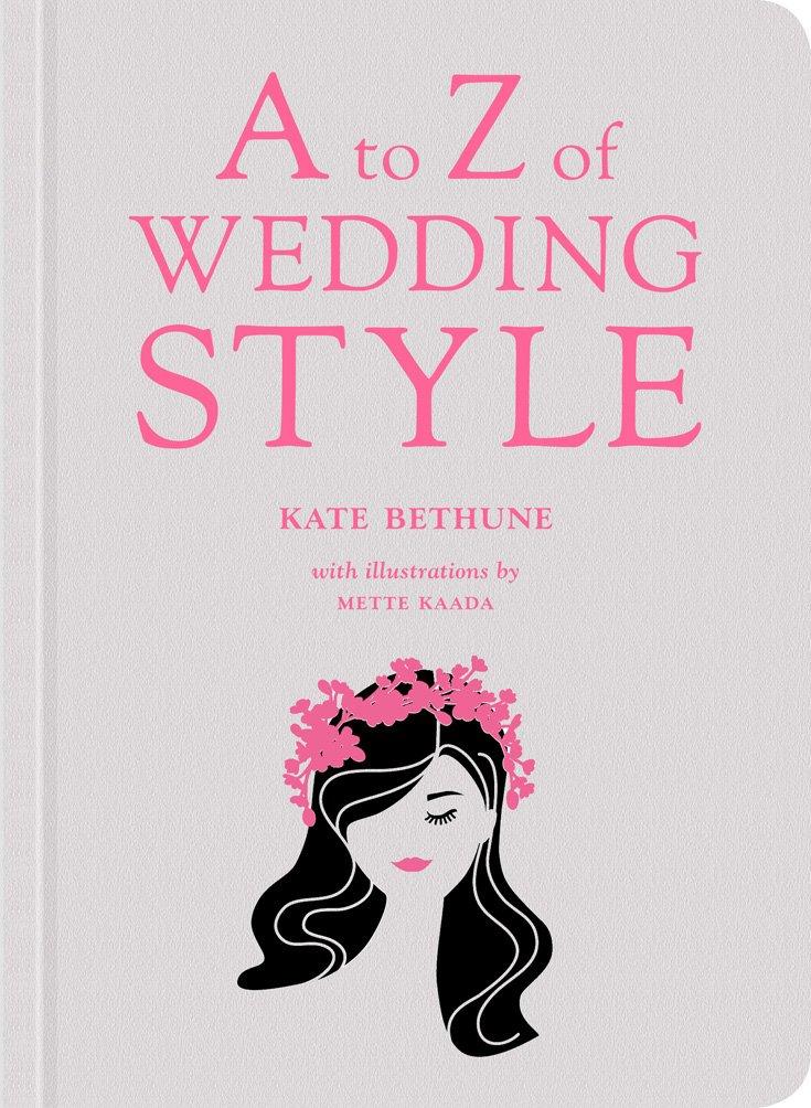 A To Z Of Wedding Style Kate Bethune 9781419715594 Amazon Books