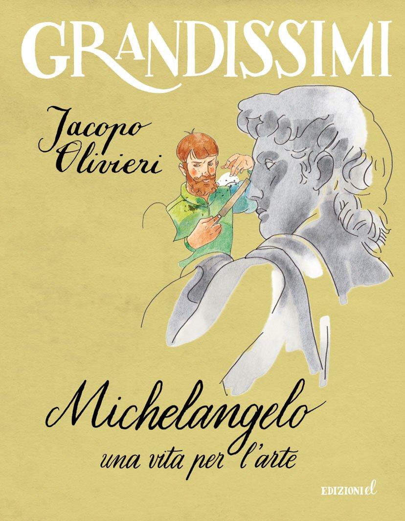 Michelangelo. Una vita per l'arte. Ediz. a colori Copertina flessibile – 19 set 2017 Jacopo Olivieri C. Lissoni 8847735165 LETTERATURA PER RAGAZZI
