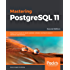 Mastering PostgreSQL 11: Expert techniques to build scalable, reliable, and fault-tolerant database applications, 2nd Edition (English Edition)