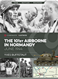 101st Airborne in Normandy: Militaria: The Big Battles of WWII (Casemate Illustrated Book 1)