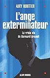 L'Ange exterminateur : La vraie vie de Bernard Arnault (Documents)