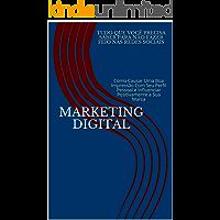 Marketing Digital: Tudo Que Você Precisa Saber Para Não Fazer Feio Nas Redes Sociais: Como Causar Uma Boa Impressão Com Seu Perfil Pessoal e Influenciar Positivamente a Sua Marca