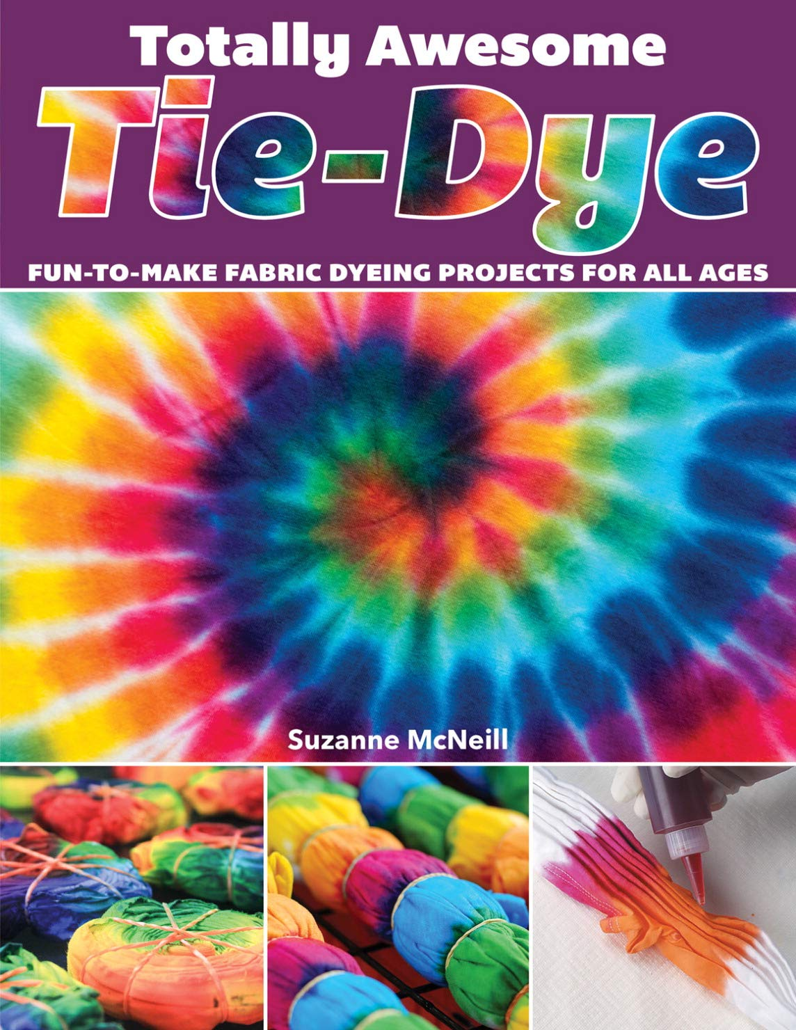 Amazon Com Totally Awesome Tie Dye Fun To Make Fabric Dyeing Projects For All Ages Design Originals Step By Step Instructions For Ice Resist Shibori Techniques For Stylish Shirts Socks Scarves More 9781497203693 Suzanne Mcneill Books