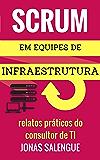 SCRUM em equipes de Infraestrutura: Relatos práticos do consultor de TI Jonas Salengue