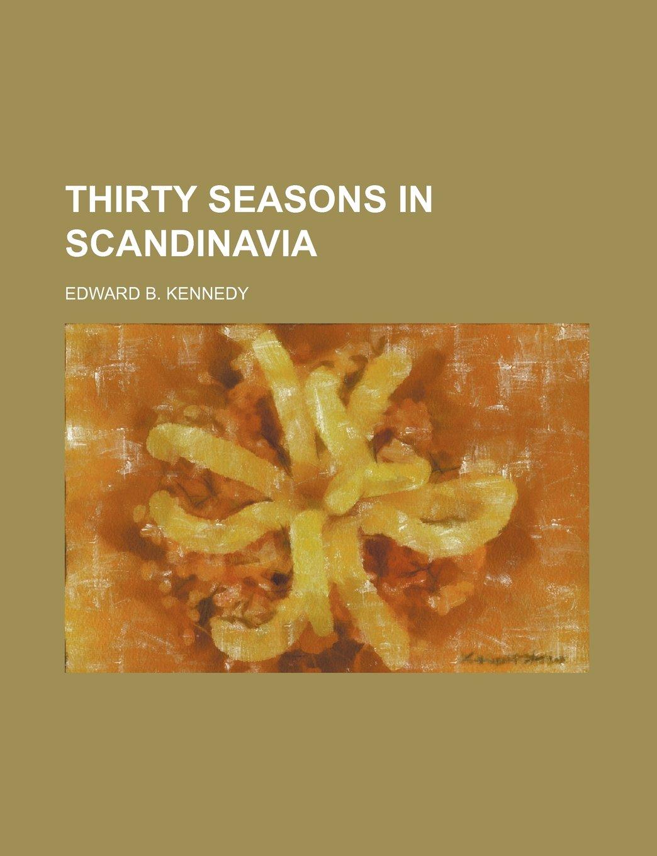 Thirty Seasons in Scandinavia: Amazon.es: Kennedy, Edward B ...
