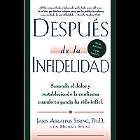 Despues de la infidelidad: Sanando el dolor y restableciendo la con
