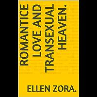 Romantice Love and Transexual Heaven.