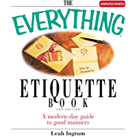 The Everything Etiquette Book: A Modern-Day Guide to Good Manners (Everything®) (English Edition)