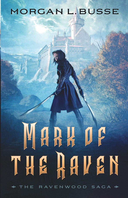 Mark of the Raven (The Ravenwood Saga): Morgan L  Busse