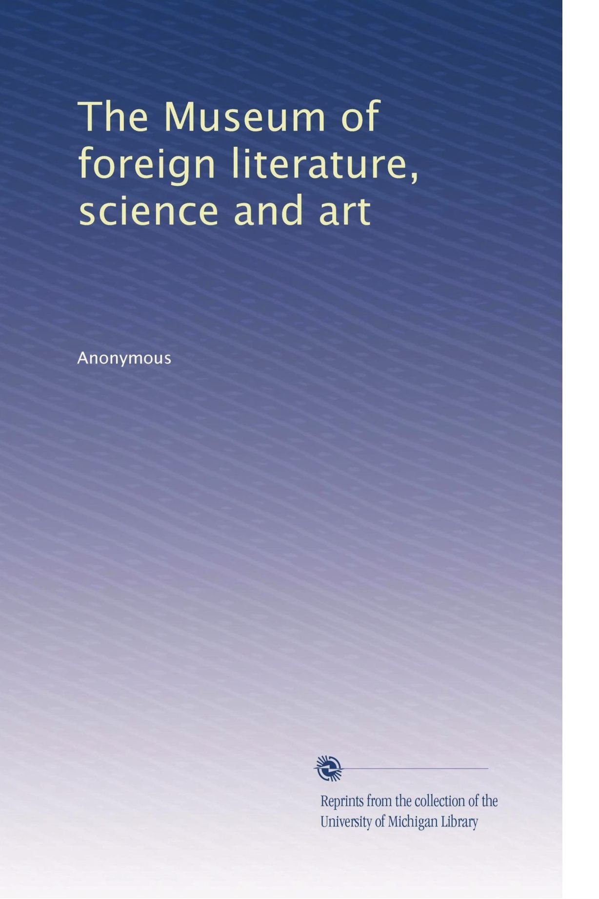 The Museum of foreign literature, science and art (Volume 20) pdf