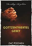 Gottzentriertes Gebet: Die richtige Art zu beten