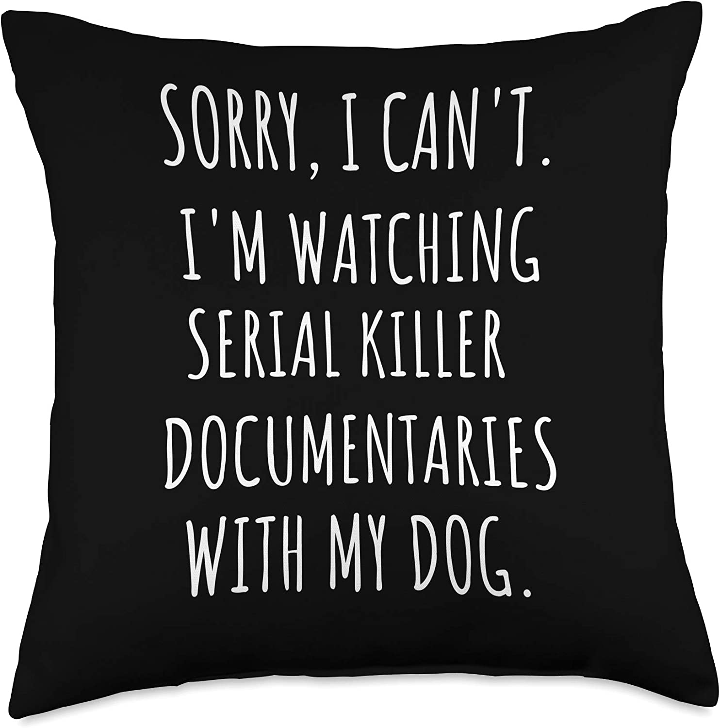 Funny True Crime and Dogs Gift for Dog Mom or Dad Sorry I Can't I'm Watching Serial Killer with My Dog Throw Pillow, 18x18, Multicolor