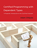 Certified Programming with Dependent Types: A Pragmatic Introduction to the Coq Proof Assistant (The MIT Press)
