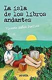 La isla de los libros andantes (Literatura Juvenil (A Partir De 12 Años) - Leer Y Pensar-Selección)