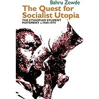 The Quest for Socialist Utopia: The Ethiopian Student Movement, c. 1960-1974