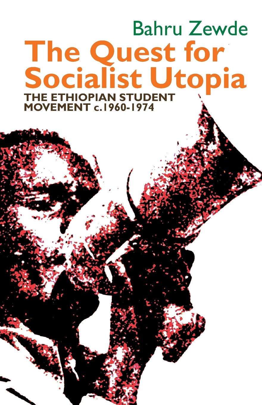 The Quest for Socialist Utopia: The Ethiopian Student Movement, C. 1960-1974 (Eastern Africa)