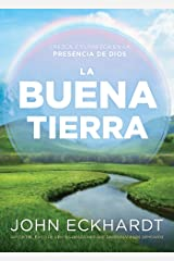 La buena tierra/ The Good Land: Crezca y florezca en la presencia de Dios (Spanish Edition) eBook Kindle