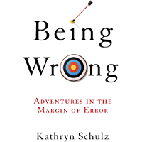 Being Wrong: Adventures in the Margin of Error (English Edition)