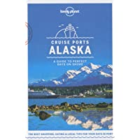Lonely Planet Cruise Ports Alaska 1st Ed.: A guide to perfect days on shore
