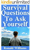 Survival Questions To Ask Yourself: The Top Questions You Need To Ask Yourself As You Begin Preparing For An End Of The World Disaster