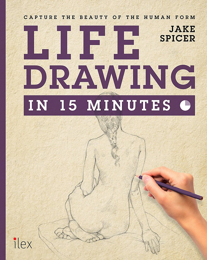 Life Drawing in 15 Minutes: Capture the beauty of the human form - the perfect SECRET SANTA present (Draw in 15 Minutes Band 3)
