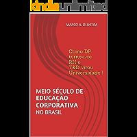 Meio século de EDUCAÇÃO CORPORATIVA no Brasil: Como DP tornou-se RH e T&D virou Universidade!