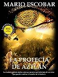 La profecía de Aztlán: La ciudad perdida de los aztecas encierra un laberinto de secretos que puede cambiar el rumbo de la historia (Saga Hércules y Lincoln nº 3)