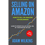 Selling On Amazon: How to Sell on Amazon for Beginners - Learn to Operate Seller Central FBA in 1 Hr Per Day or Less - 2020 H