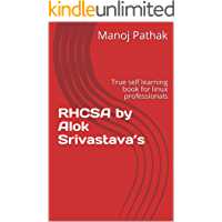 RHCSA by Alok Srivastava's: True self learning book for linux professionals