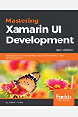 Mastering Xamarin UI Development: Build robust and a maintainable cross-platform mobile UI with Xamarin and C# 7, 2nd Edition Kindle Edition
