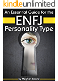 An Essential Guide for the ENFJ Personality Type: Insight into ENFJ Personality Traits and Guidance for Your Career and…