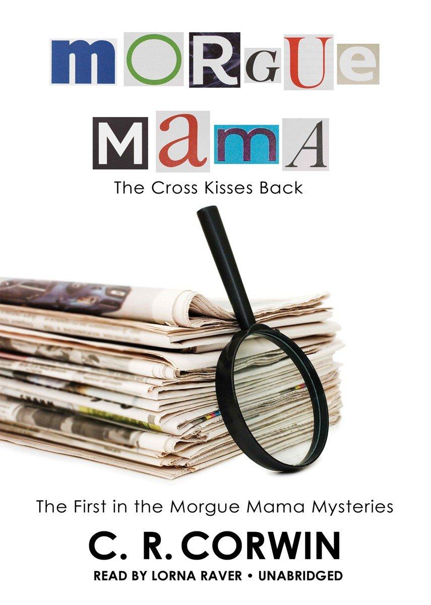 Read Online Morgue Mama: The Cross Kisses Back (Morgue Mama Mysteries, #1) (Morgue Mama Mysteries (Audio)) PDF