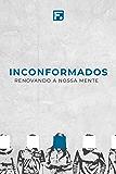 Inconformados: Renovando a nossa mente (Portuguese Edition)