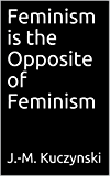 Feminism is  the Opposite of Feminism  (English Edition)