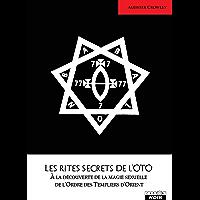 Les rites secrets de l'OTO À la découverte de la magie sexuelle de l'Ordre des Templiers d'Orient (Camion Noir)