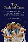 National Team: The Inside Story of the Women Who