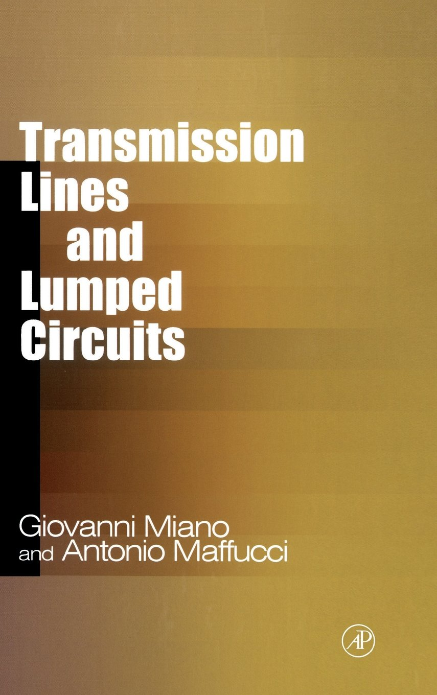 Transmission Lines And Lumped Circuits Fundamentals Electronic Waves Line Circuit Design Applications Giovanni Miano Antonio Maffucci 9780121897109 Books