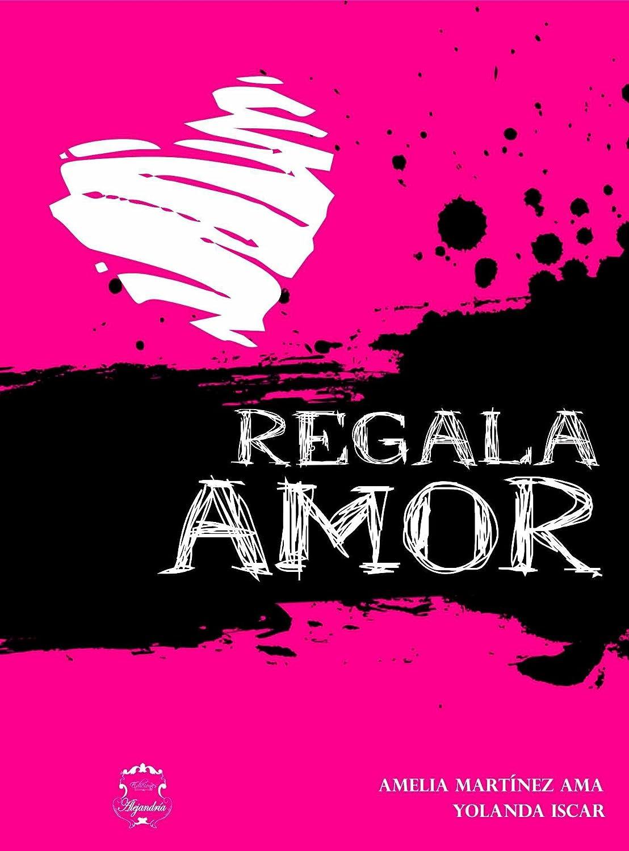 Regala Amor eBook: Amelia Muñoz, Yolanda Iscar, Sar Alejandria ...