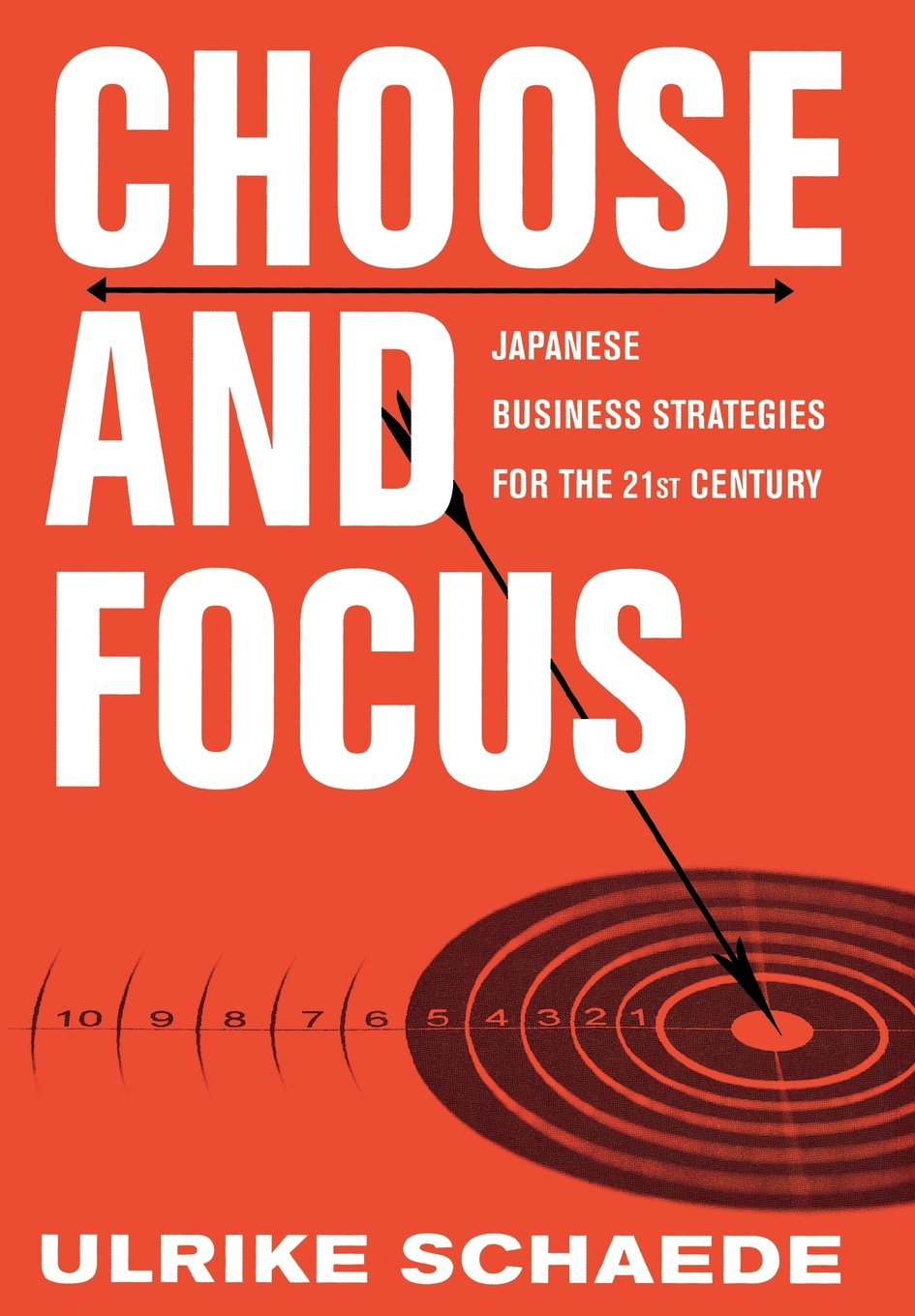 Amazon.com: Choose and Focus: Japanese Business Strategies for the 21st  Century (9780801447068): Ulrike Schaede: Books