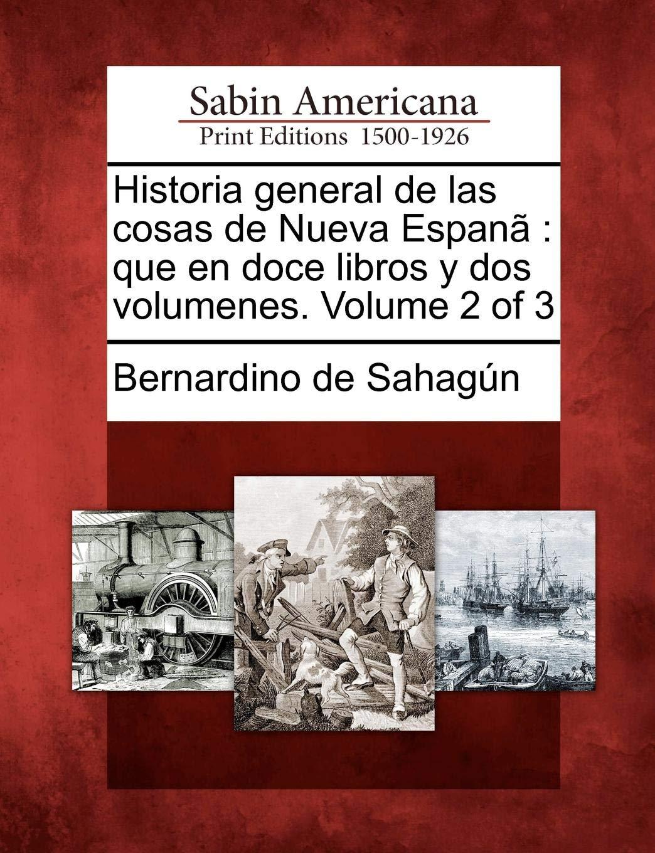 Historia general de las cosas de Nueva Espanã: que en doce libros y dos volumenes. Volume 2 of 3: Amazon.es: Sahagún, Bernardino de: Libros